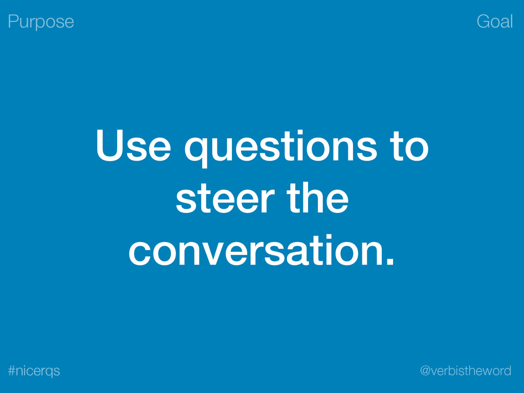 Goal @verbistheword #nicerqs Use questions to s...