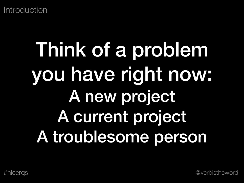 @verbistheword #nicerqs Think of a problem you ...