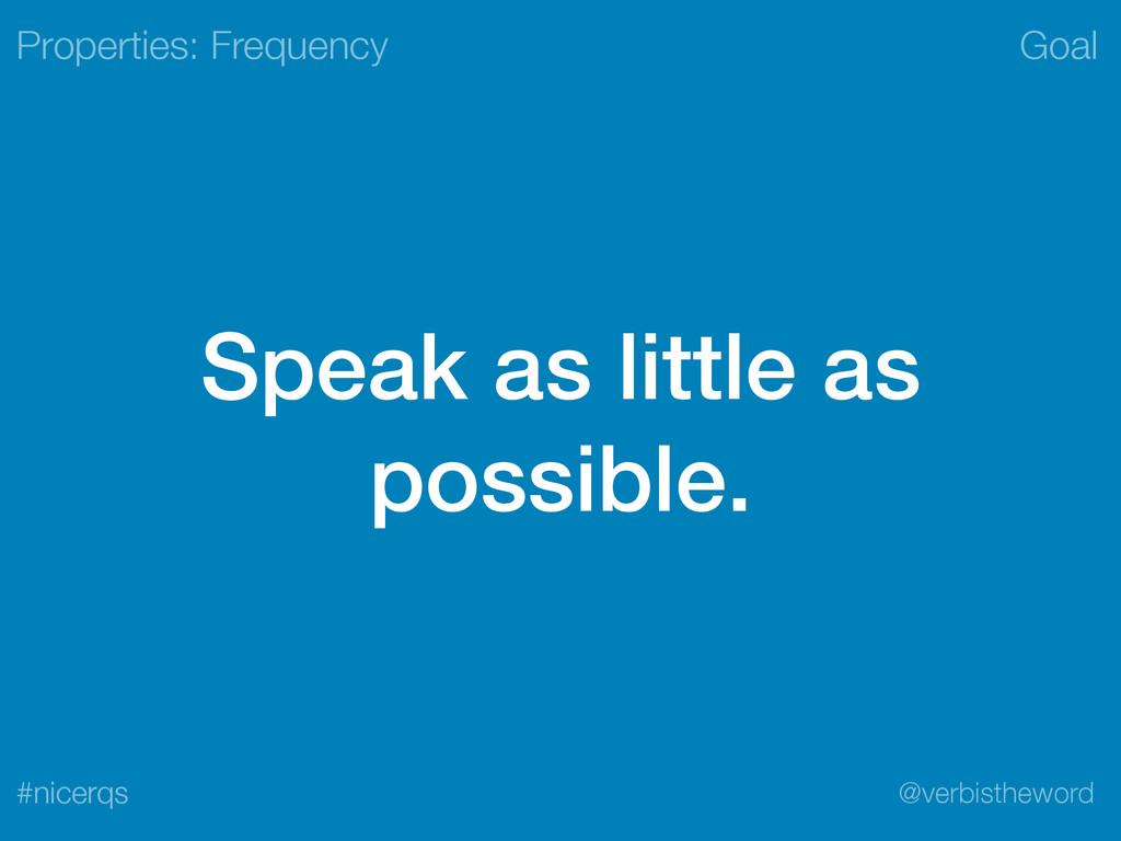 Goal @verbistheword #nicerqs Speak as little as...
