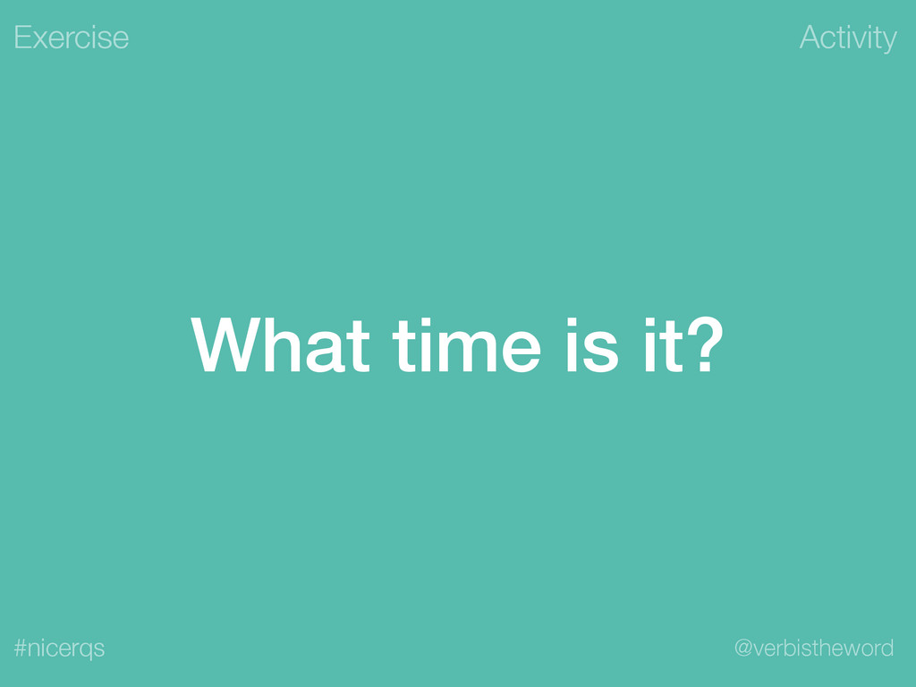 Activity @verbistheword #nicerqs What time is i...