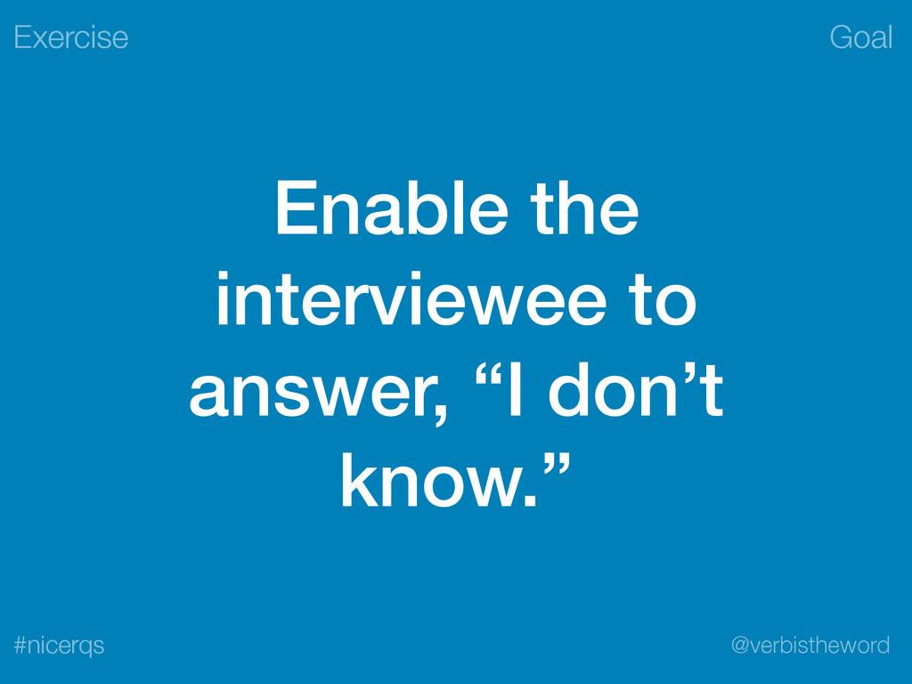Goal @verbistheword #nicerqs Enable the intervi...