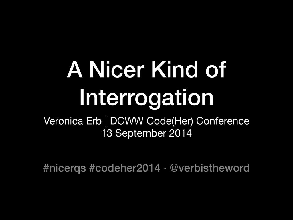 #nicerqs #codeher2014 ∙ @verbistheword A Nicer ...