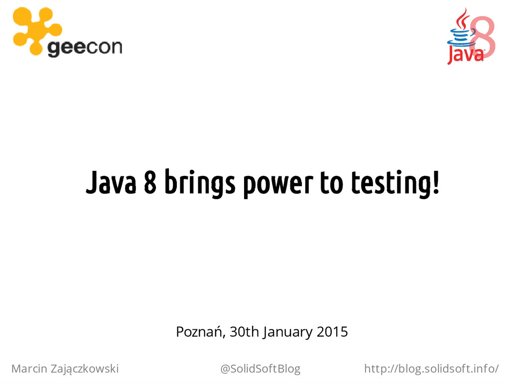 Java 8 brings power to testing! Marcin Zajączko...