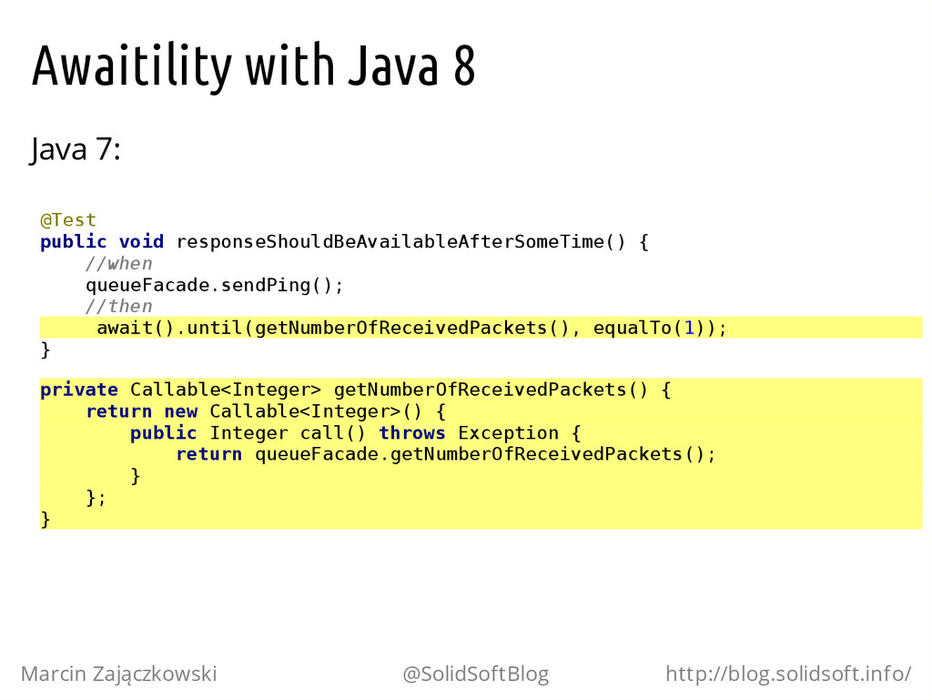 Awaitility with Java 8 Java 7: @ T e s t p u b ...