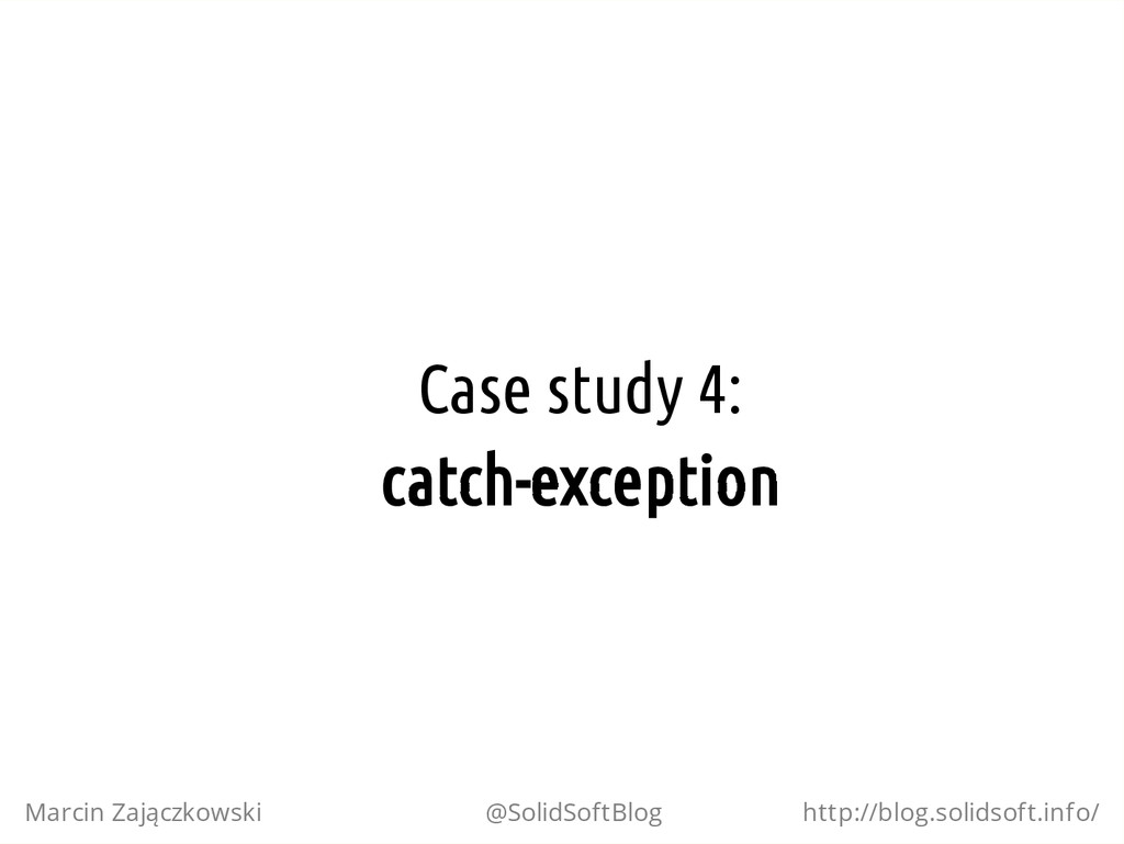 Case study 4: catch-exception Marcin Zajączkows...