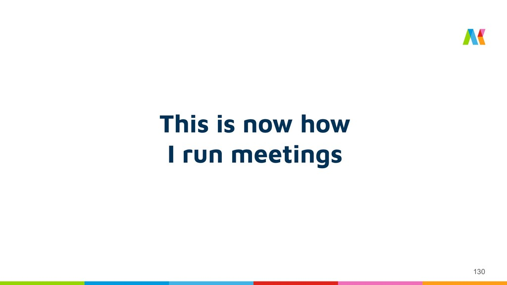 130 This is now how I run meetings