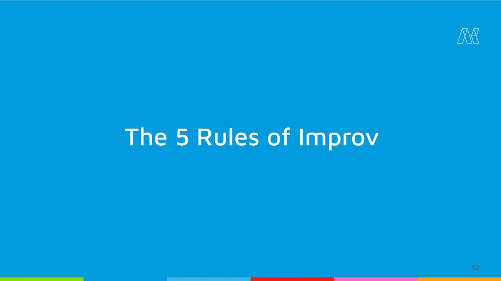 52 The 5 Rules of Improv