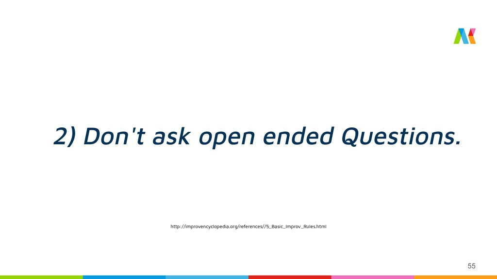 55 2) Don't ask open ended Questions. http://im...