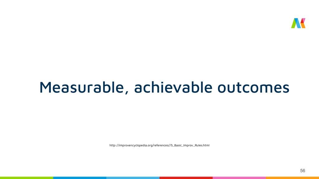 56 Measurable, achievable outcomes http://impro...