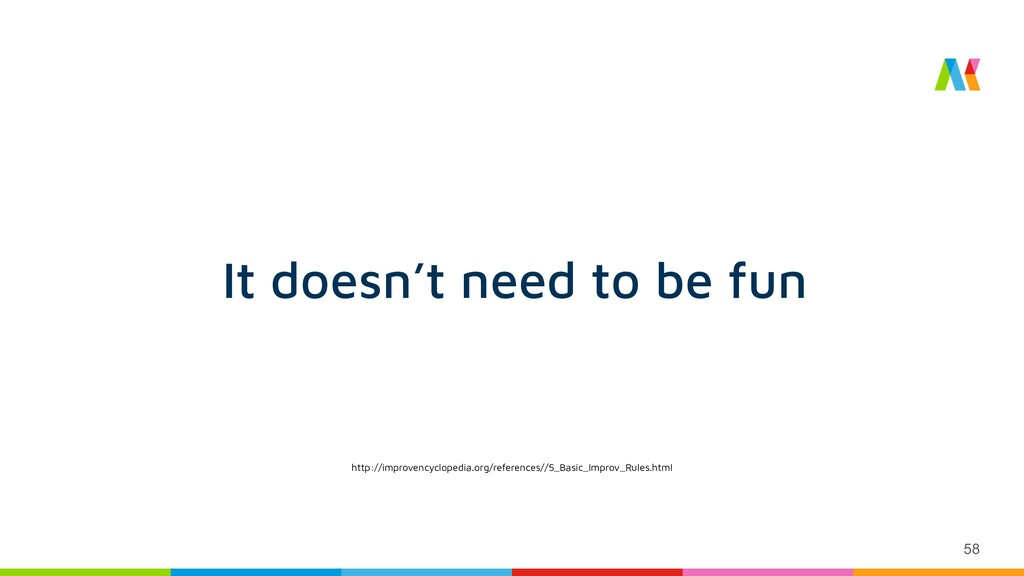 58 It doesn't need to be fun http://improvencyc...