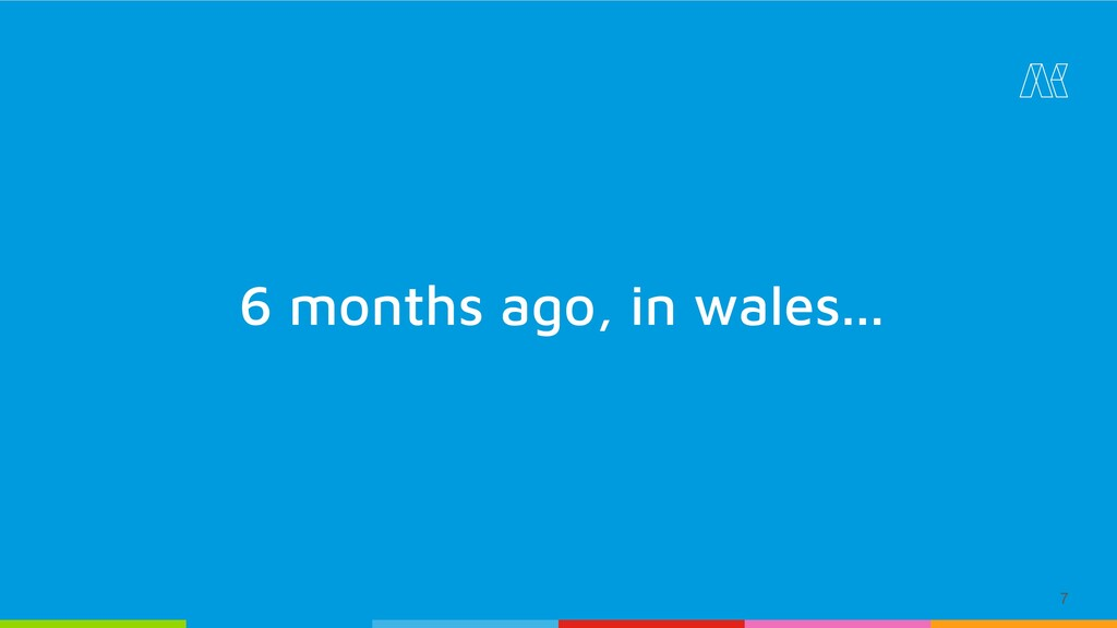 7 6 months ago, in wales...