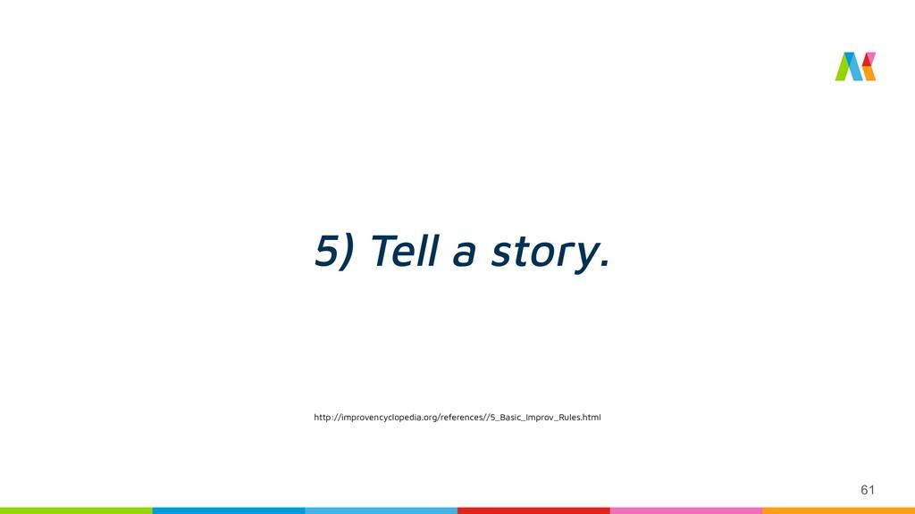 61 5) Tell a story. http://improvencyclopedia.o...