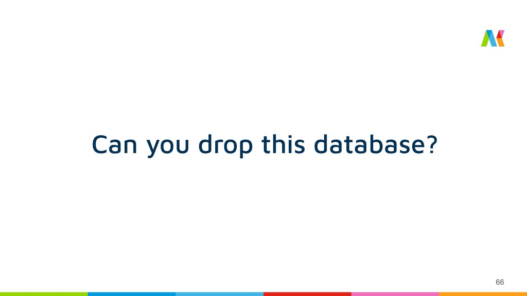 66 Can you drop this database?