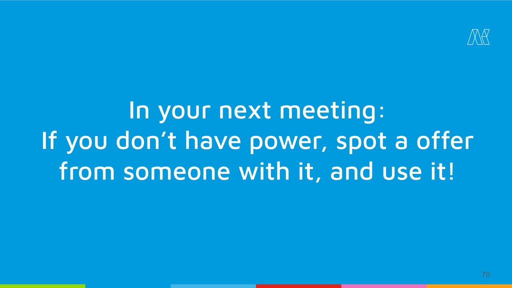 70 In your next meeting: If you don't have powe...