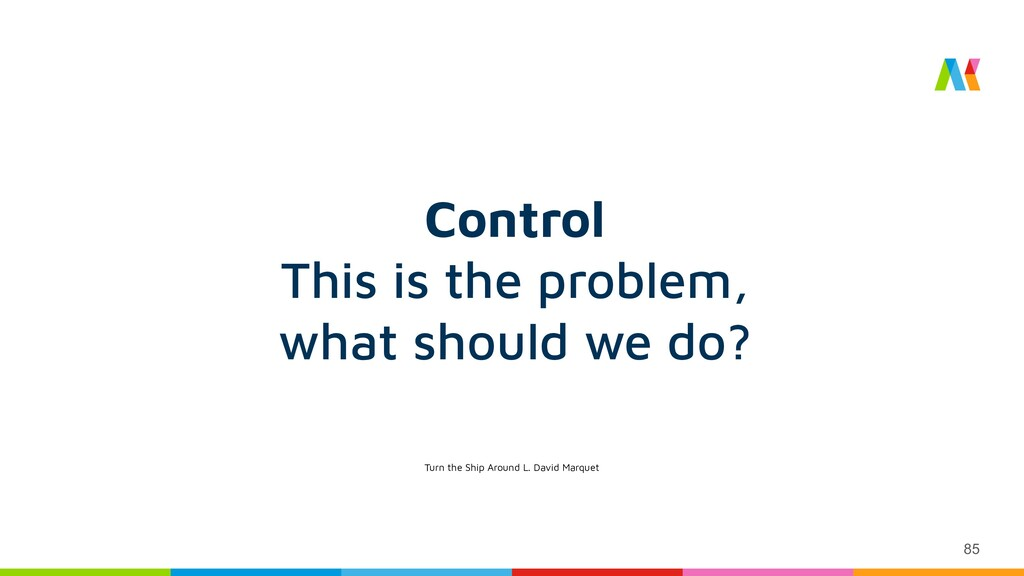 85 Control This is the problem, what should we ...