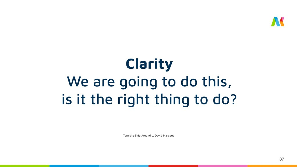 87 Clarity We are going to do this, is it the r...