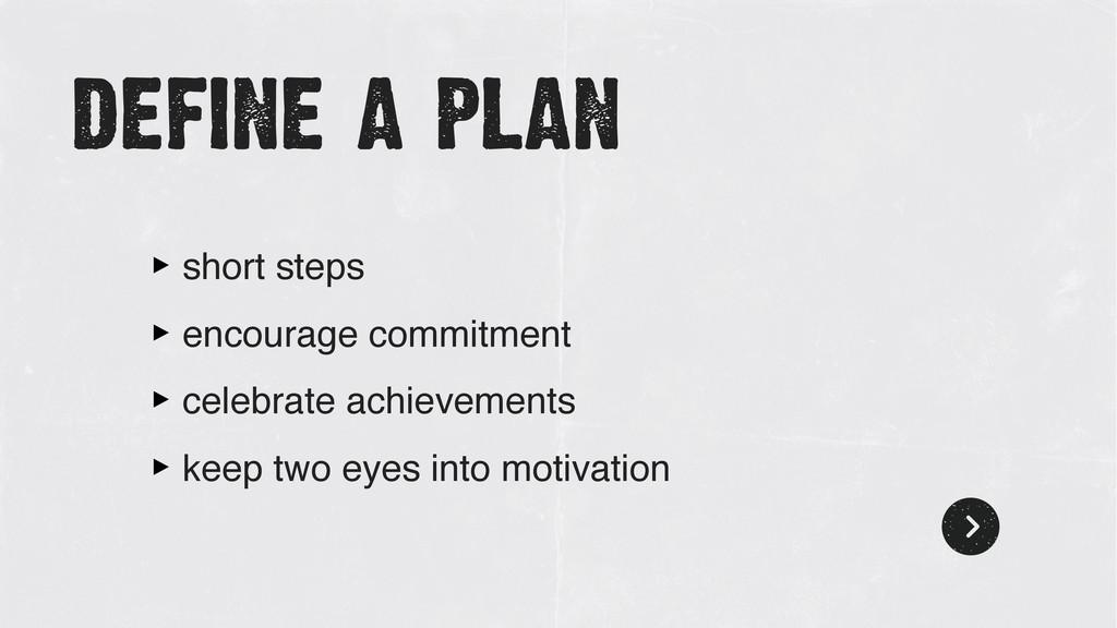 define a plan ‣ short steps ‣ encourage commitm...