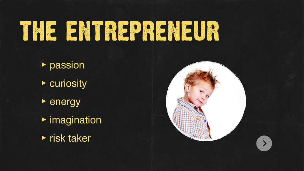 the entrepreneur ‣ passion ‣ curiosity ‣ energy...