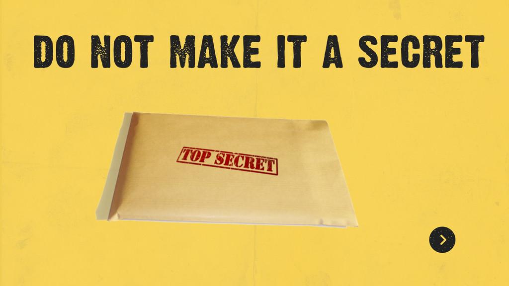 do not make it a secret