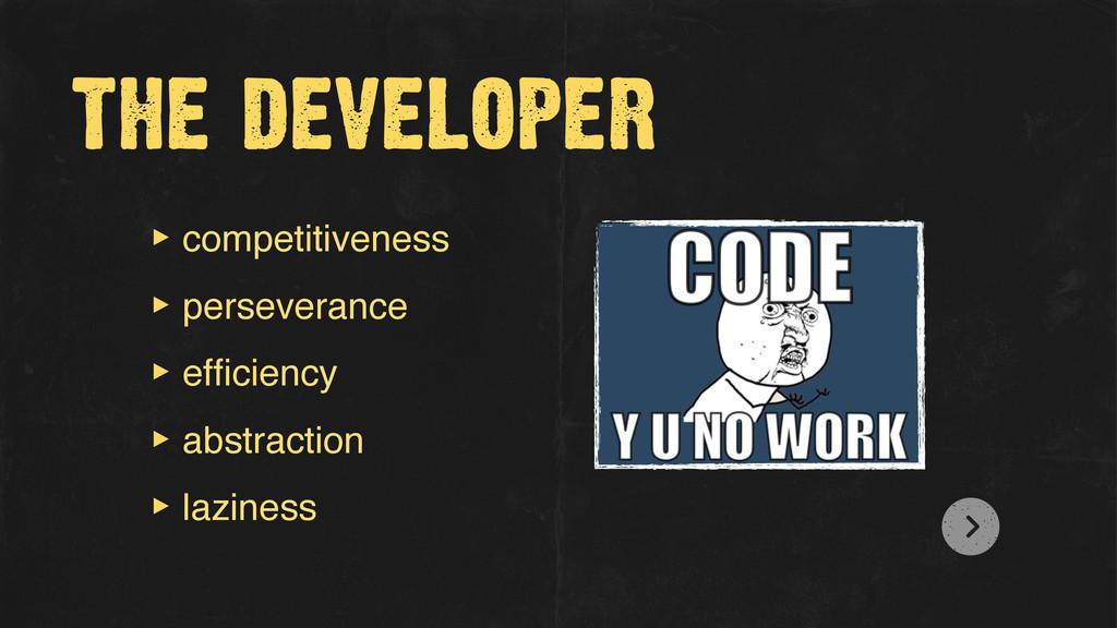 the developer ‣ competitiveness ‣ perseverance ...