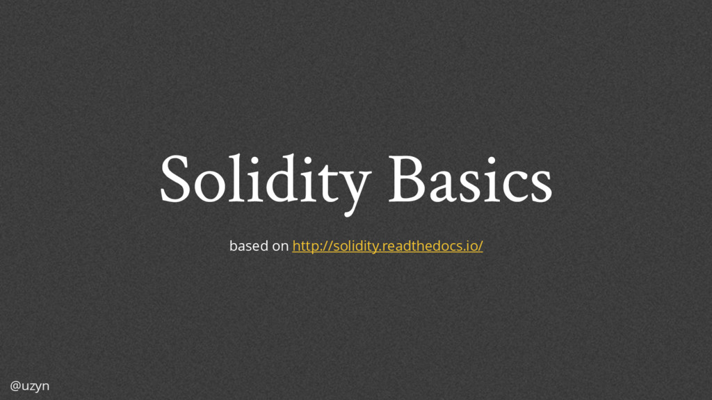 @uzyn Solidity Basics based on http://solidity....