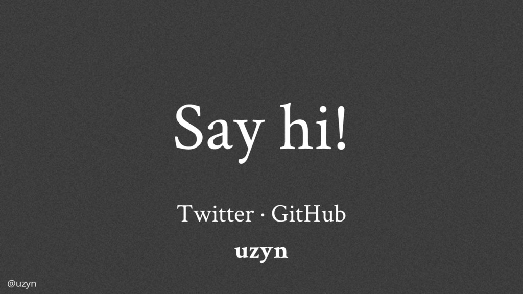 @uzyn Say hi! Twitter · GitHub uzyn