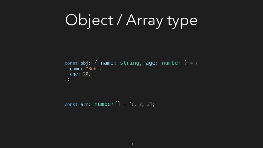 Object / Array type const obj: { name: string, ...