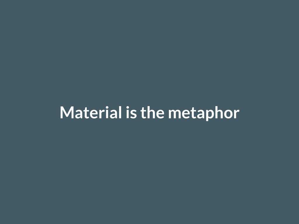 Material is the metaphor