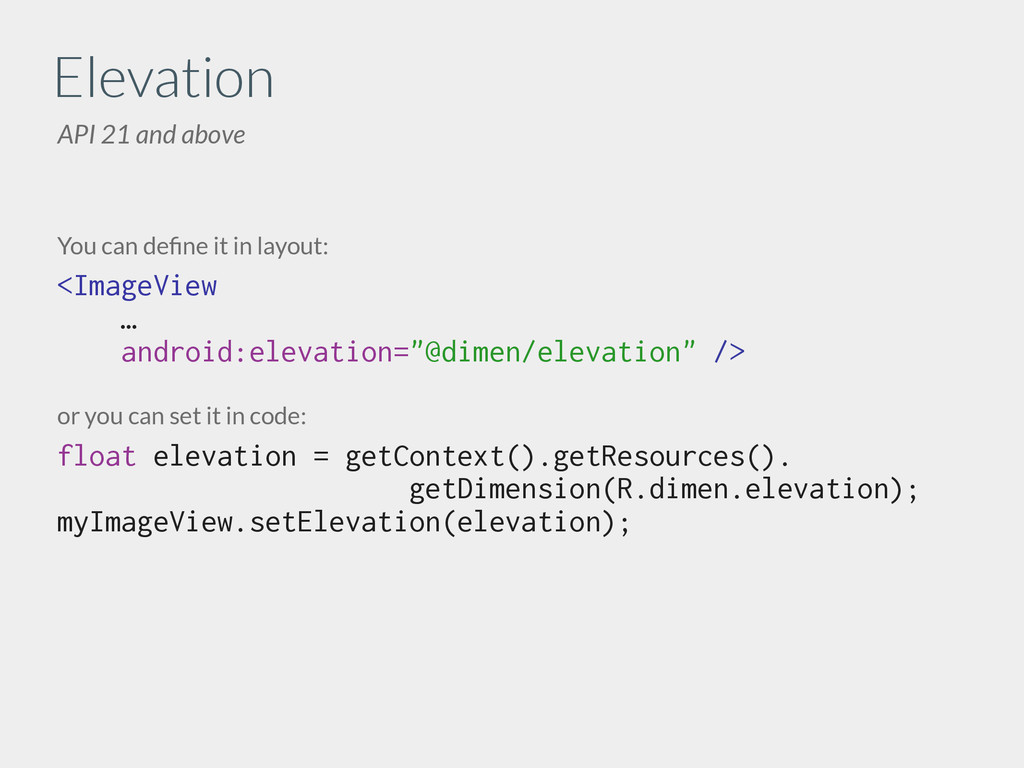 Elevation API 21 and above You can define it in ...