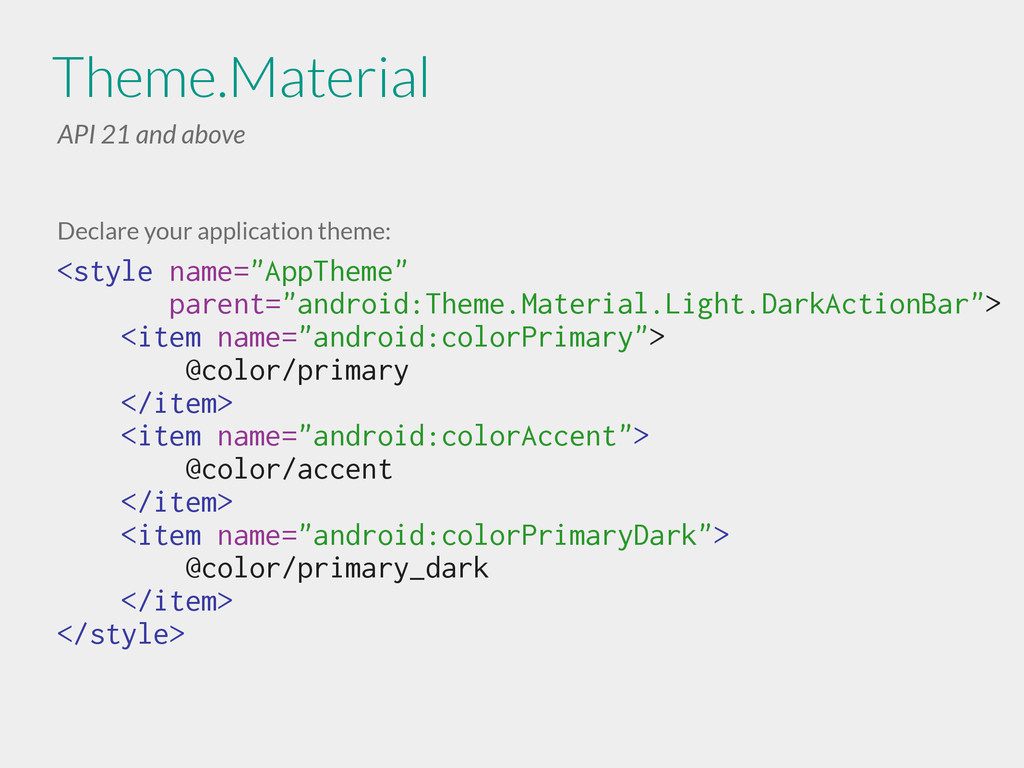 Theme.Material API 21 and above Declare your ap...