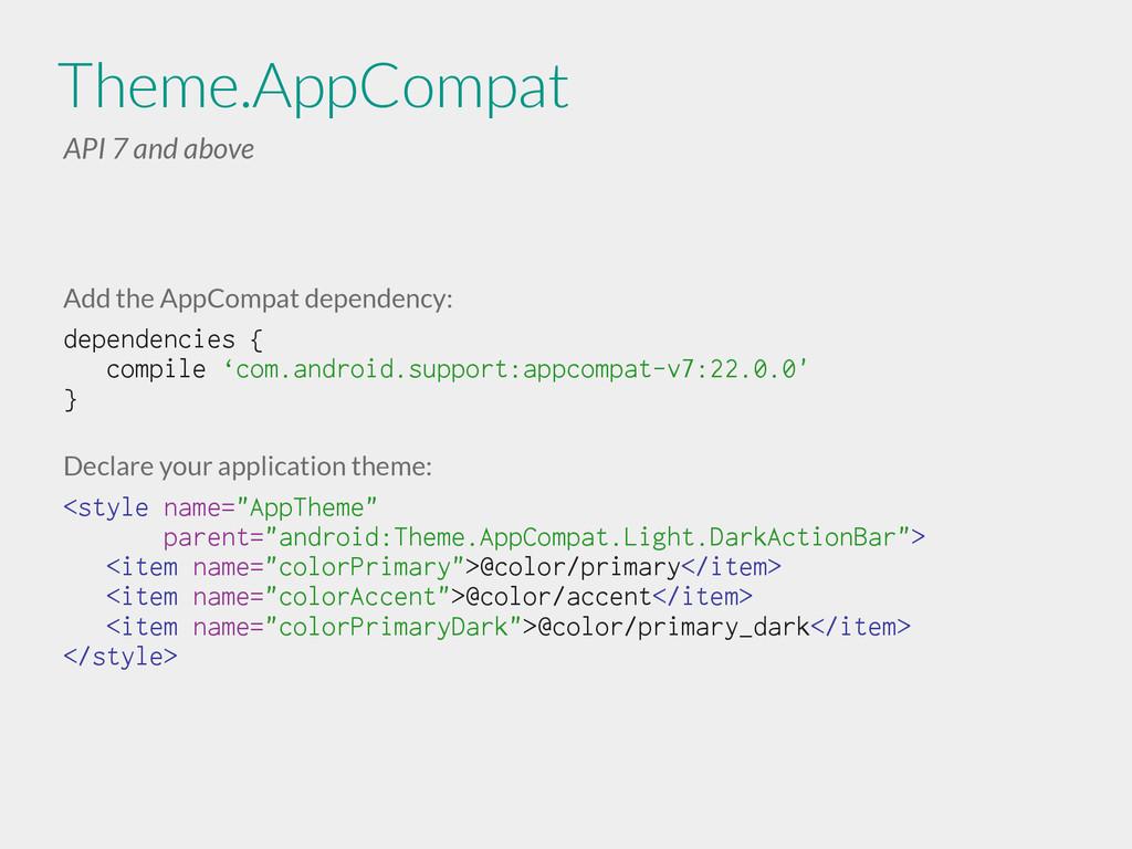 Theme.AppCompat API 7 and above Add the AppComp...