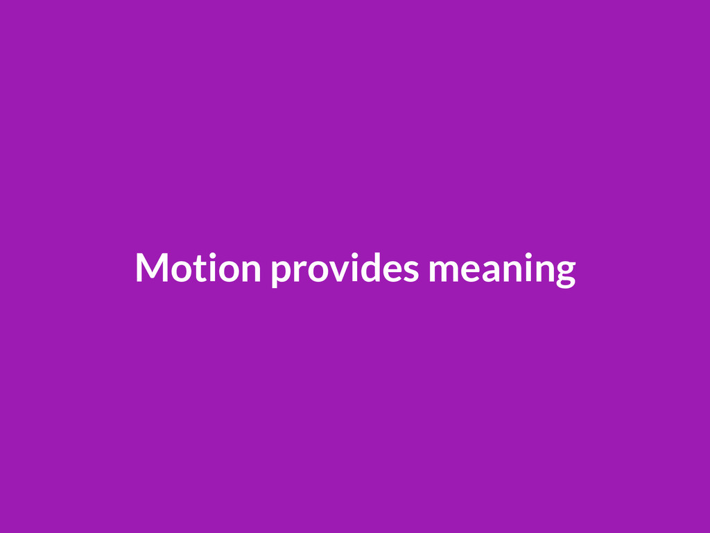 Motion provides meaning