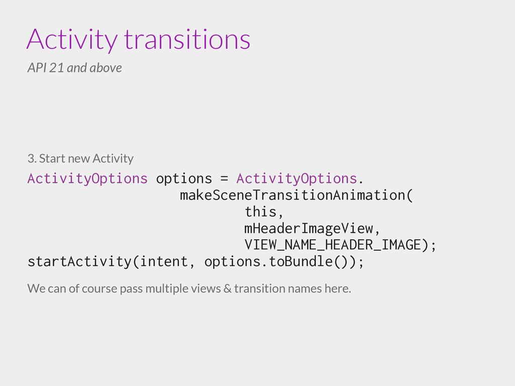 3. Start new Activity ActivityOptions options =...