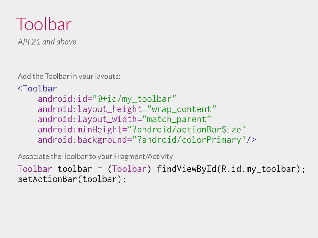 Add the Toolbar in your layouts: <Toolbar andro...