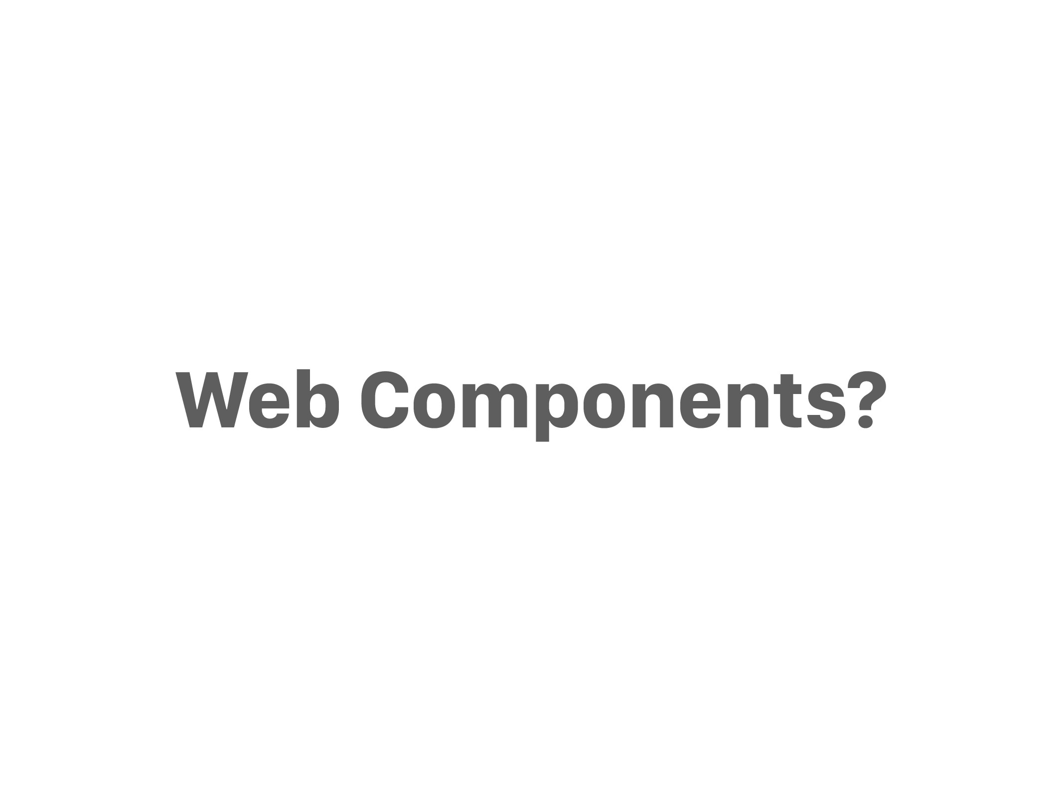 Web Components?