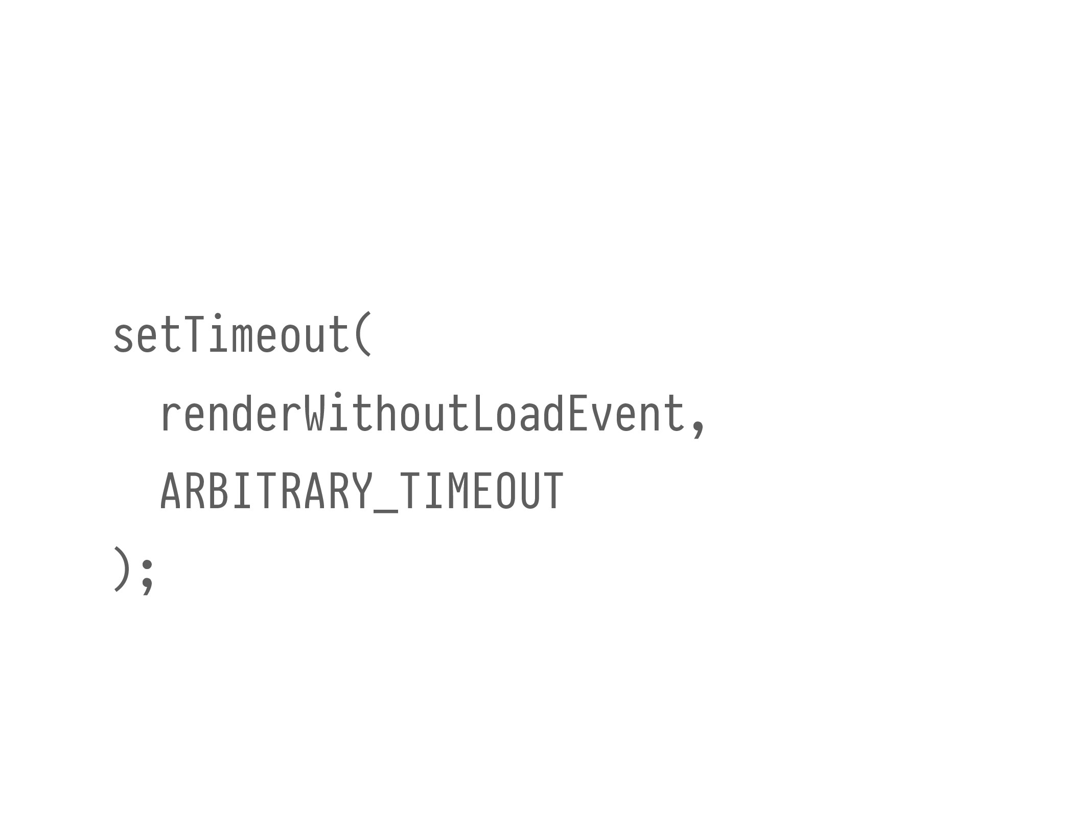 setTimeout( renderWithoutLoadEvent, ARBITRARY_T...