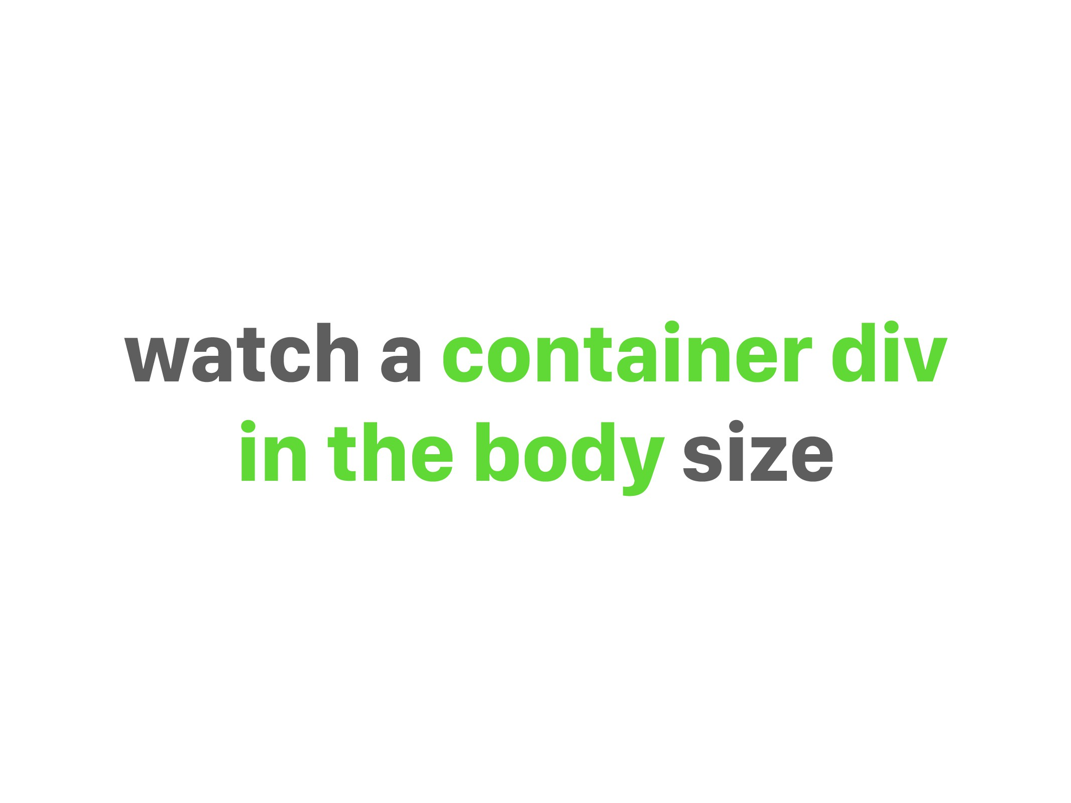 watch a container div in the body size