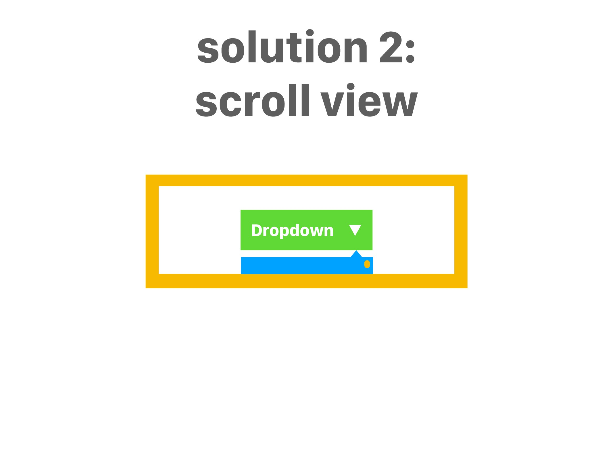 Dropdown ▼ solution 2: scroll view