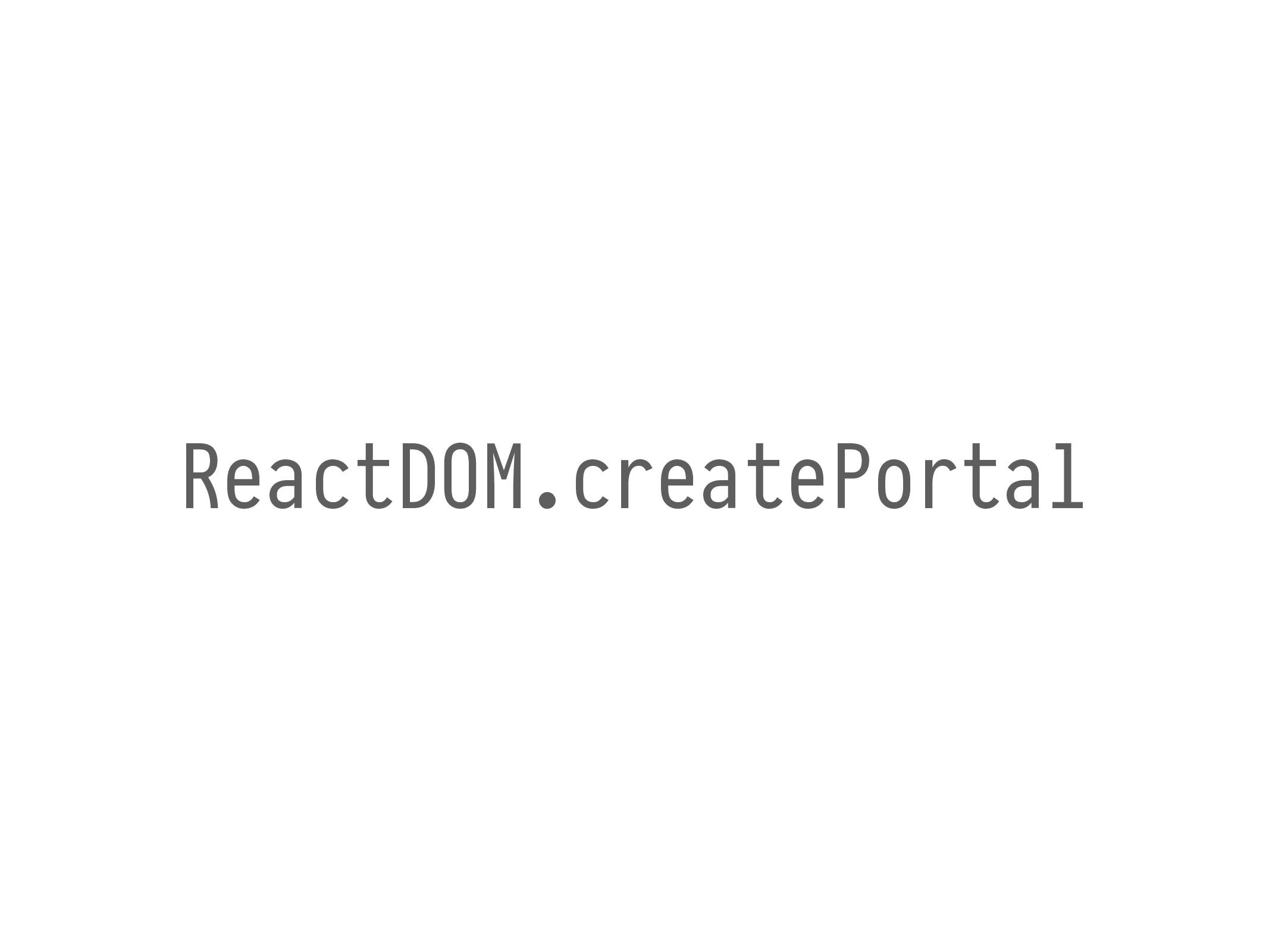 ReactDOM.createPortal