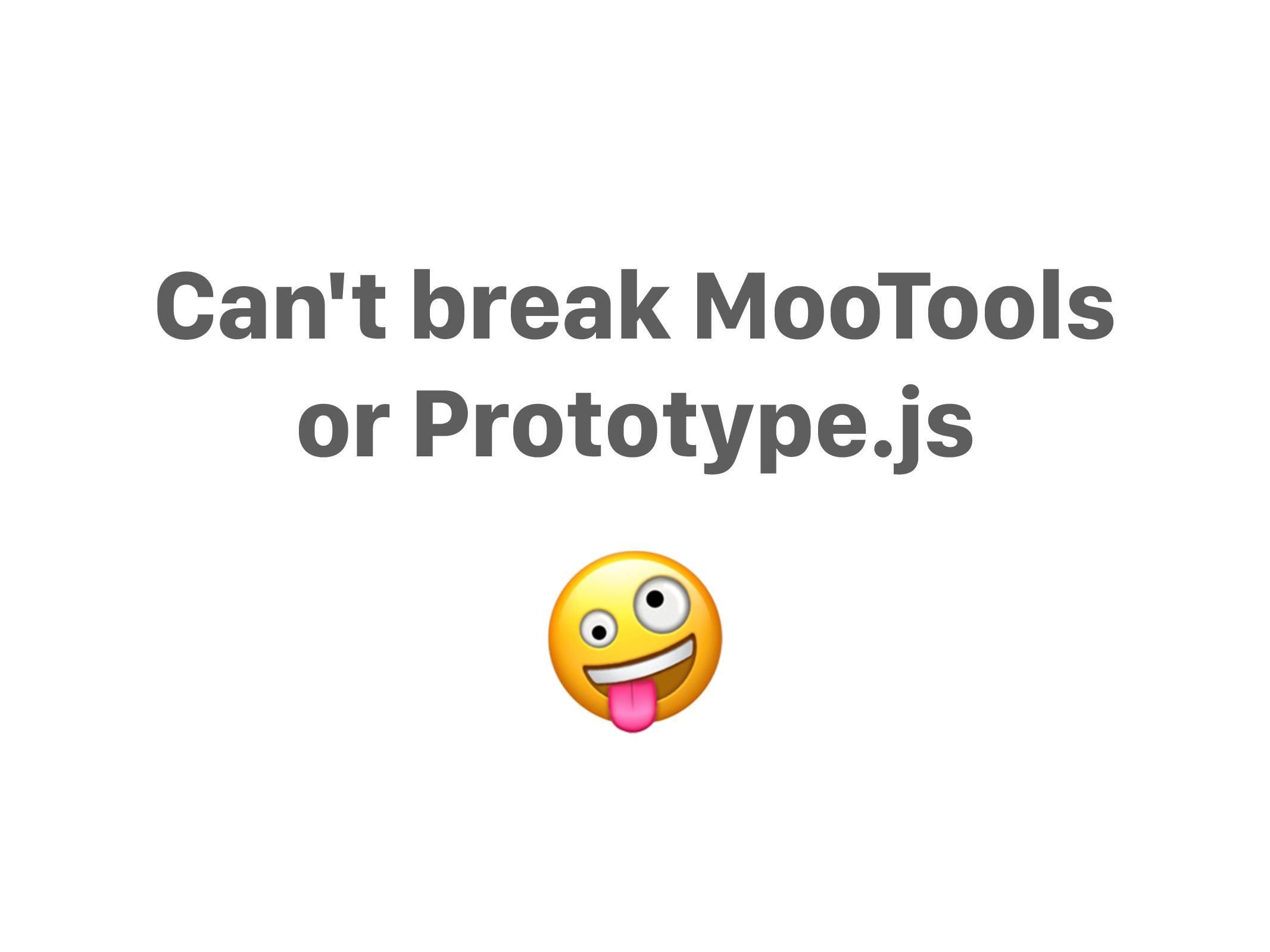 Can't break MooTools or Prototype.js