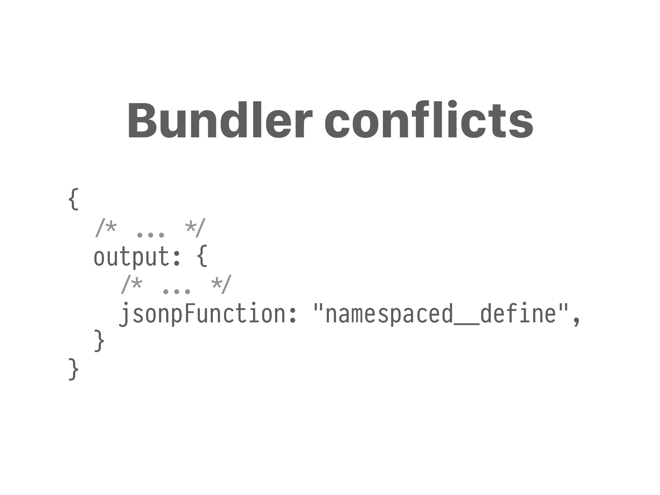 Bundler conflicts { +/* !!... #*/ output: { +/*...