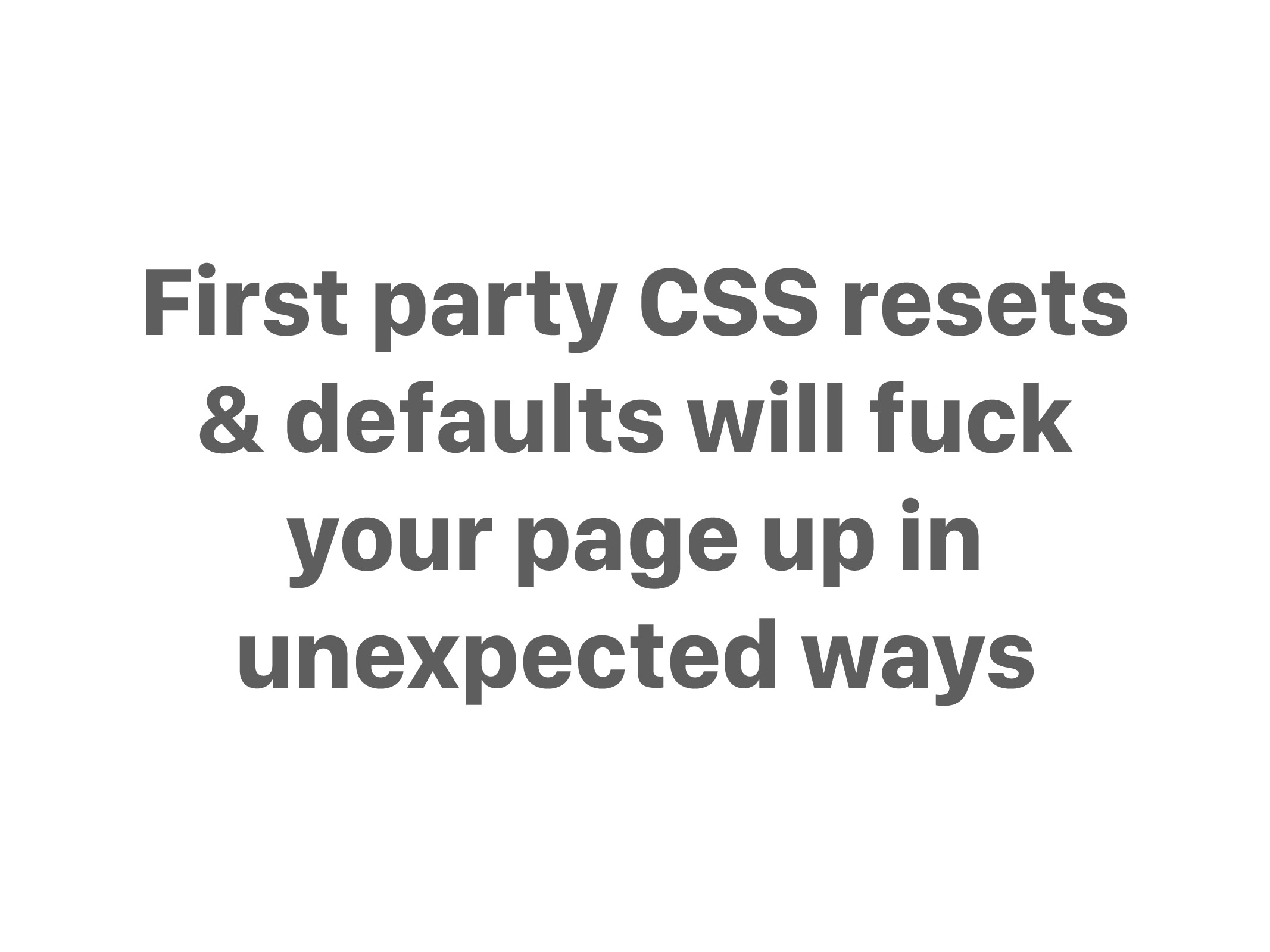 First party CSS resets & defaults will fuck you...