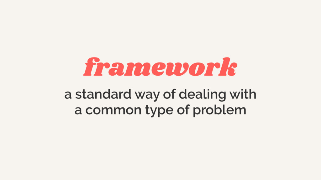 framework a standard way of dealing with 