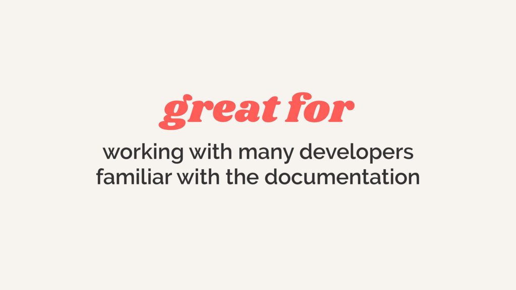 great for working with many developers familiar...