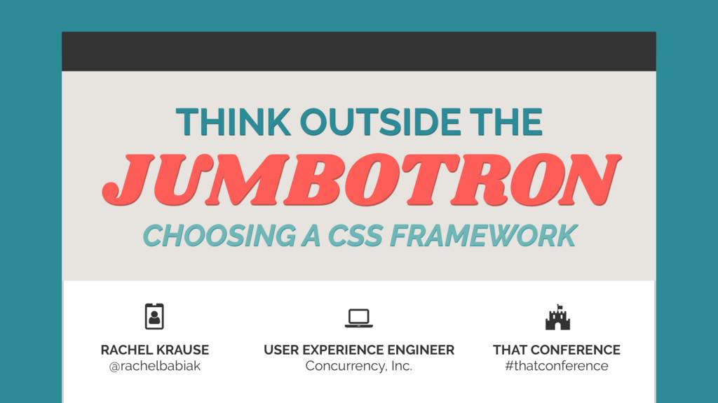 JUMBOTRON THINK OUTSIDE THE CHOOSING A CSS FRAM...