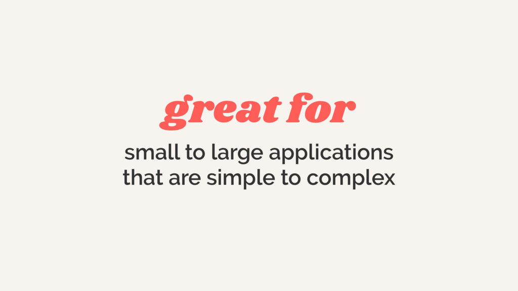 great for small to large applications that are ...