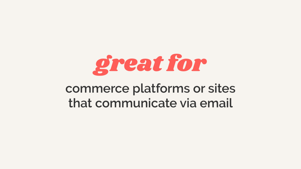 great for commerce platforms or sites that comm...