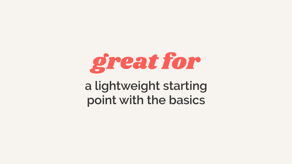 great for a lightweight starting point with the...