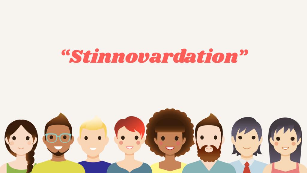 """Stinnovardation"""