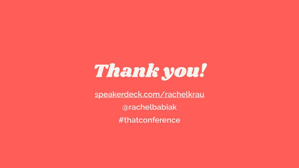 Thank you! speakerdeck.com/rachelkrau @rachelba...